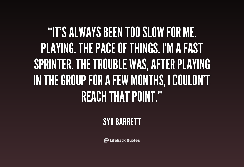 quote-Syd-Barrett-its-always-been-too-slow-for-me-104334