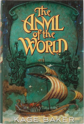 Kage Baker. The Anvil of the World. TOR, 2003. First edition, first printing.
