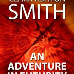 An Adventure in Futurity (1931) by Clark Ashton Smith