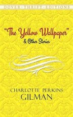 The Yellow Wallpaper & Other Stories (1892-1914)