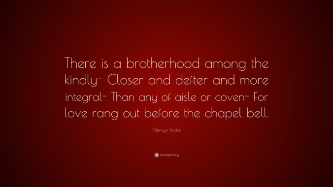 1051361-mervyn-peake-quote-there-is-a-brotherhood-among-the-kindly-closer