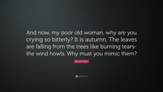 1051367-mervyn-peake-quote-and-now-my-poor-old-woman-why-are-you-crying-so