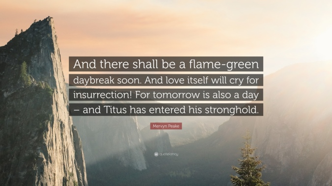 1051373-mervyn-peake-quote-and-there-shall-be-a-flame-green-daybreak-soon