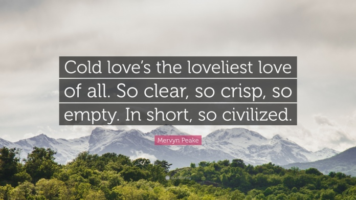 1051377-mervyn-peake-quote-cold-love-s-the-loveliest-love-of-all-so-clear