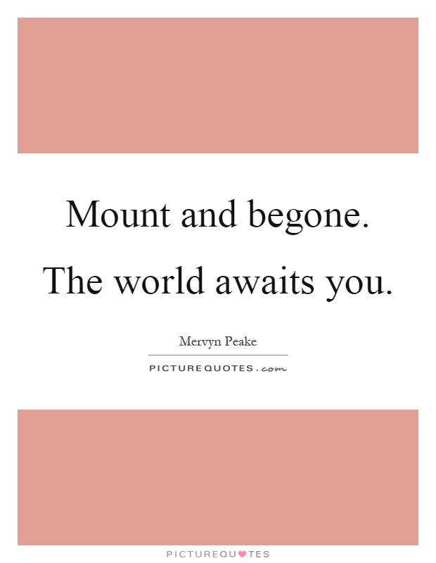mount-and-begone-the-world-awaits-you-quote-1