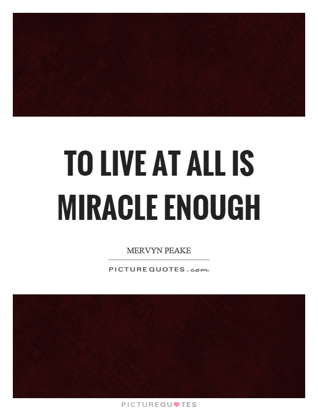 to-live-at-all-is-miracle-enough-quote-1