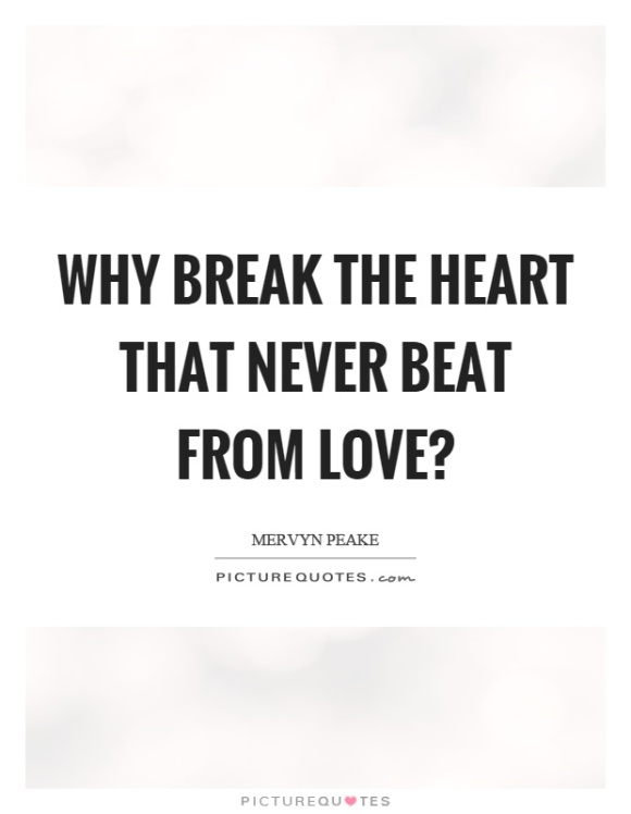 why-break-the-heart-that-never-beat-from-love-quote-1