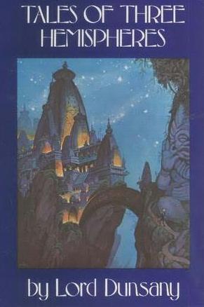 Tales of Three Hemispheres by Lord Dunsany
