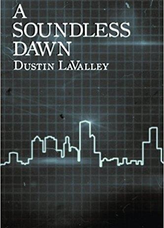 A Soundless Dawn by Dustin LaValley