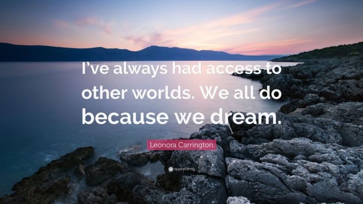 1366489-Leonora-Carrington-Quote-I-ve-always-had-access-to-other-worlds-We