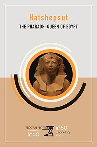 Hatshepsut: The Pharaoh-Queen of Egypt by in60Learning