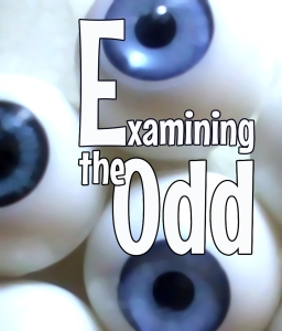 Examining the Odd: Strange & Unusual Literature, Art, Music & Film